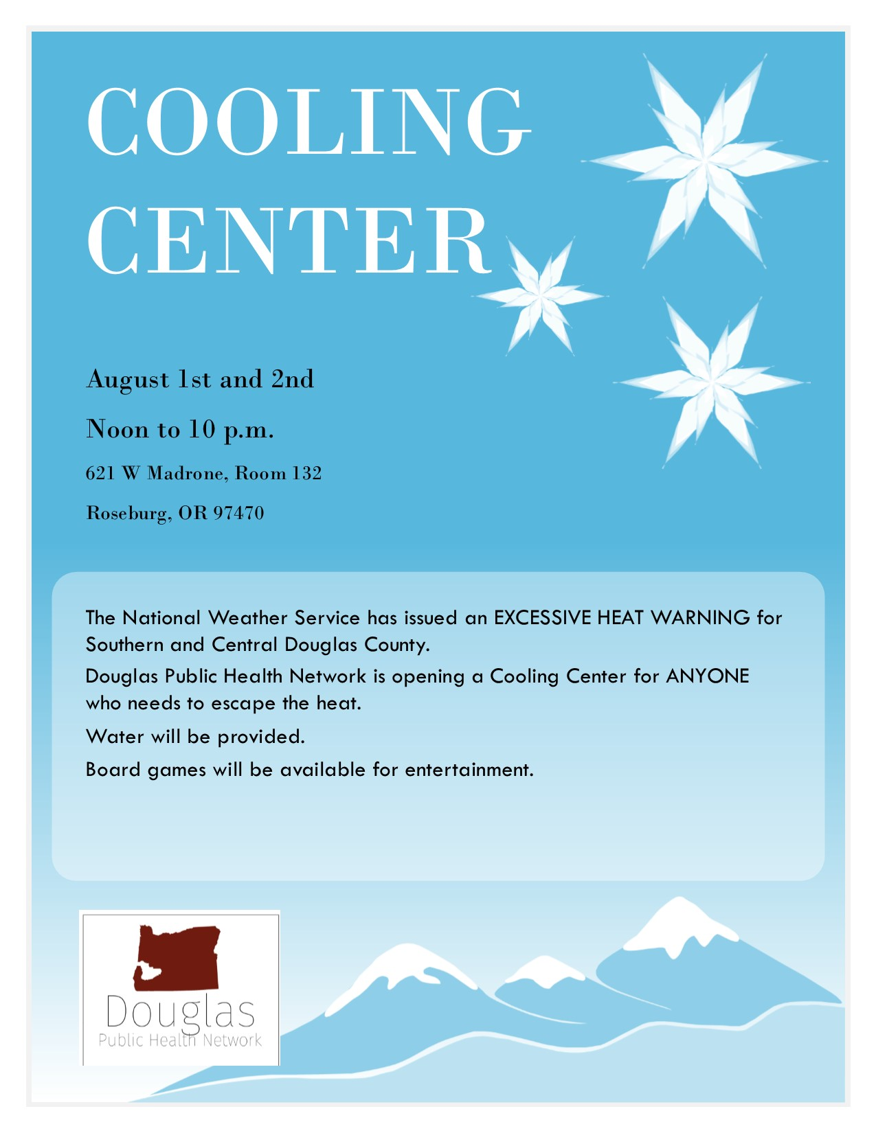 Cooling center August 1st and 2nd noon to 10 pm 621 w madrone st room 132 roseburg or 97470 the national weather service has issued an excessive heat warning for southern and central douglas county douglas public health network is opening a cooling center for anyone who needs to escape the heat water will be provided board games will be available for entertainment douglas public health network logo